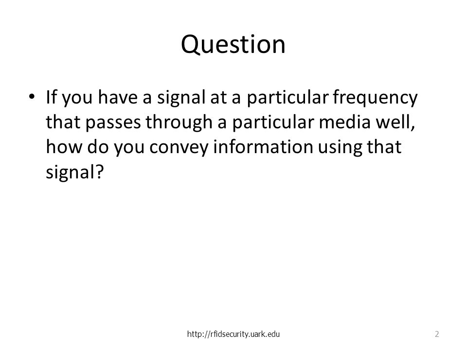 Question If you have a signal at a particular frequency that passes through a particular media well, how do you convey information using that signal.