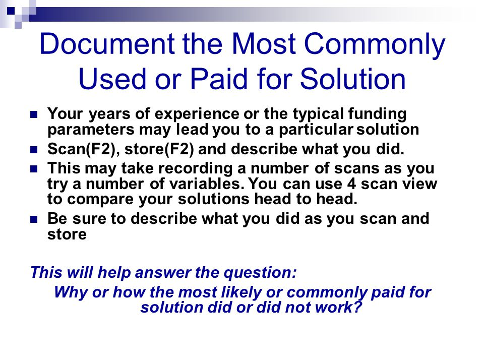 Document the Most Commonly Used or Paid for Solution Your years of experience or the typical funding parameters may lead you to a particular solution Scan(F2), store(F2) and describe what you did.