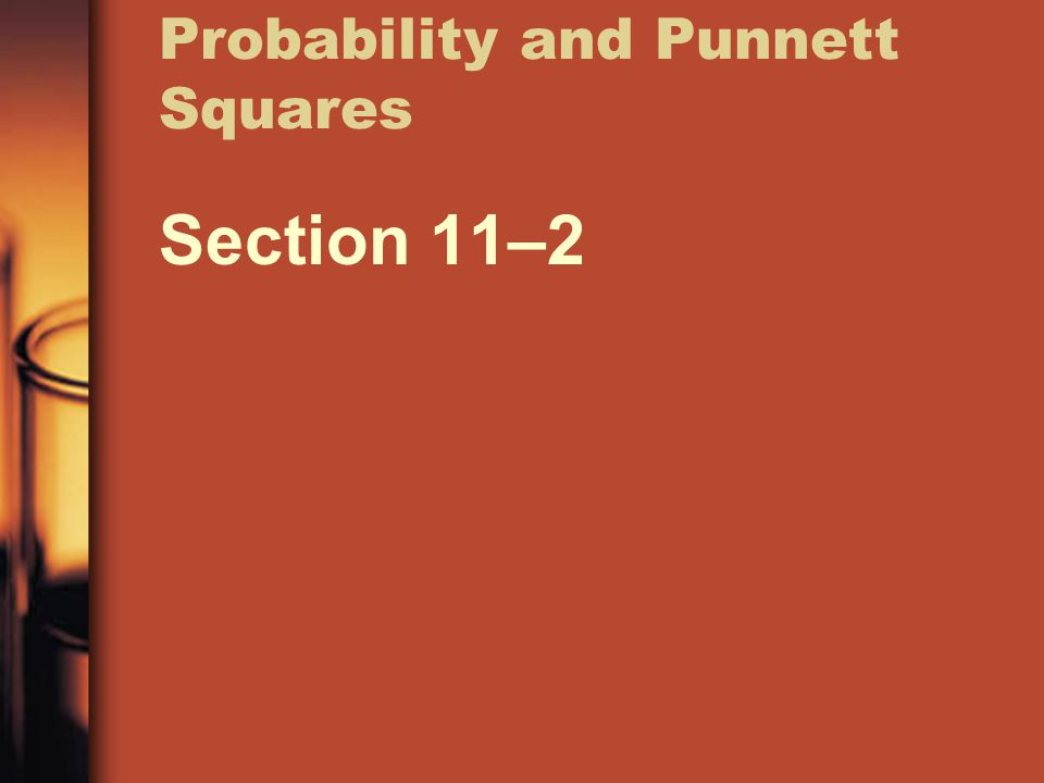 Probability and Punnett Squares Section 11–2