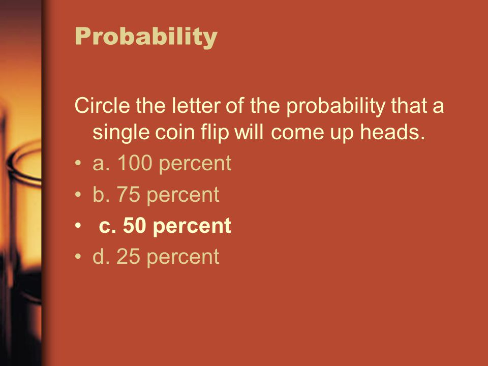 Circle the letter of the probability that a single coin flip will come up heads.