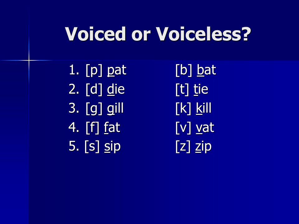 1.[p] pat[b] bat 2.[d] die [t] tie 3.[g] gill [k] kill 4.[f] fat[v] vat 5.