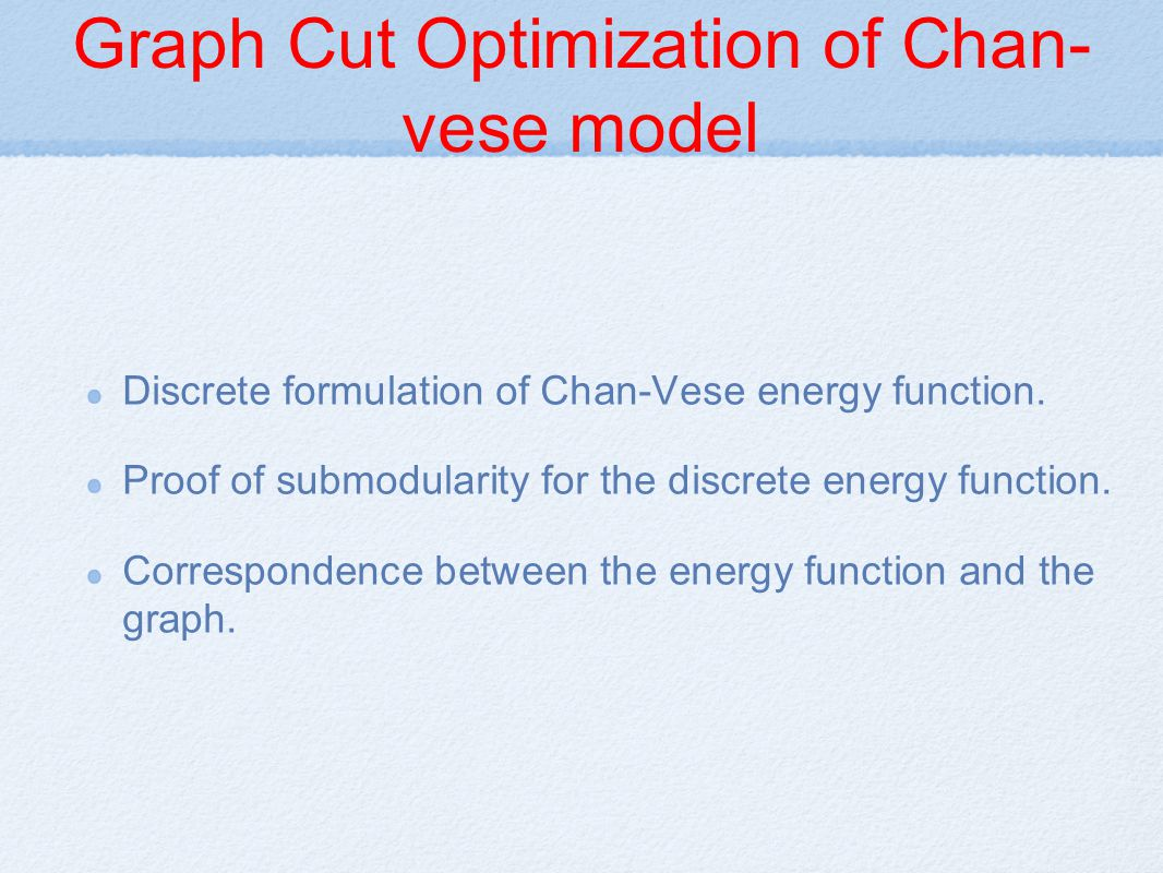 Graph Cut Optimization of Chan- vese model Discrete formulation of Chan-Vese energy function.