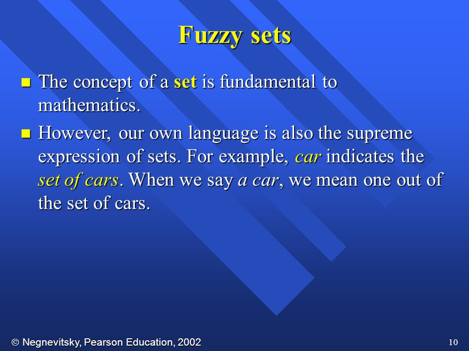  Negnevitsky, Pearson Education, 2002 10 Fuzzy sets n The concept of a set is fundamental to mathematics.