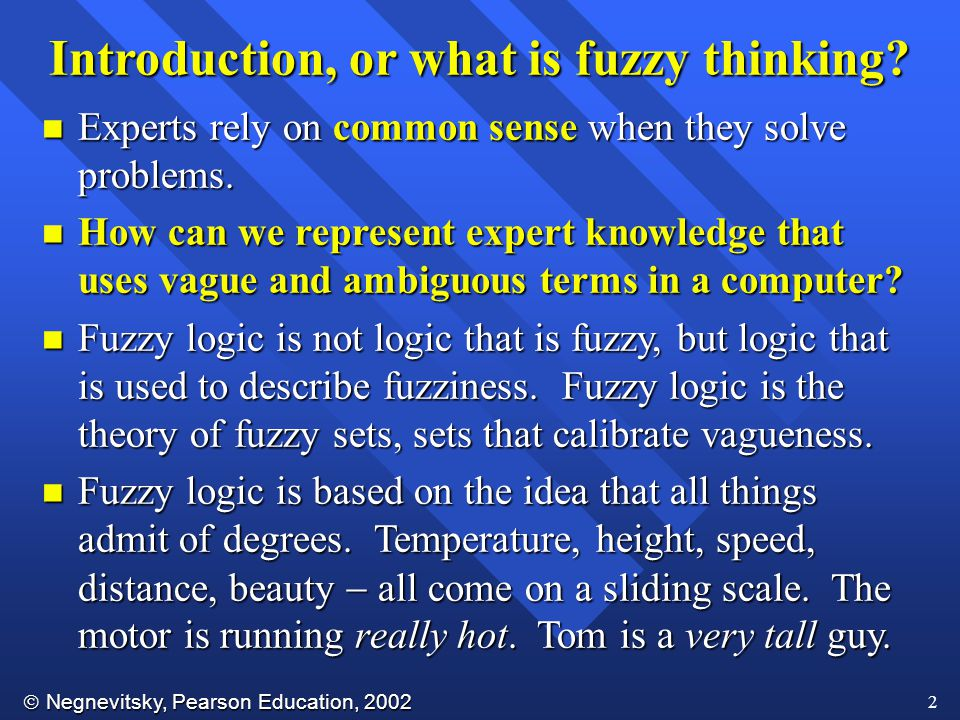  Negnevitsky, Pearson Education, 2002 2 Introduction, or what is fuzzy thinking.