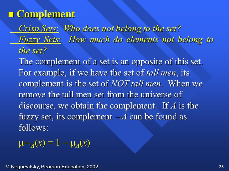  Negnevitsky, Pearson Education, 2002 28 Crisp Sets: Who does not belong to the set.