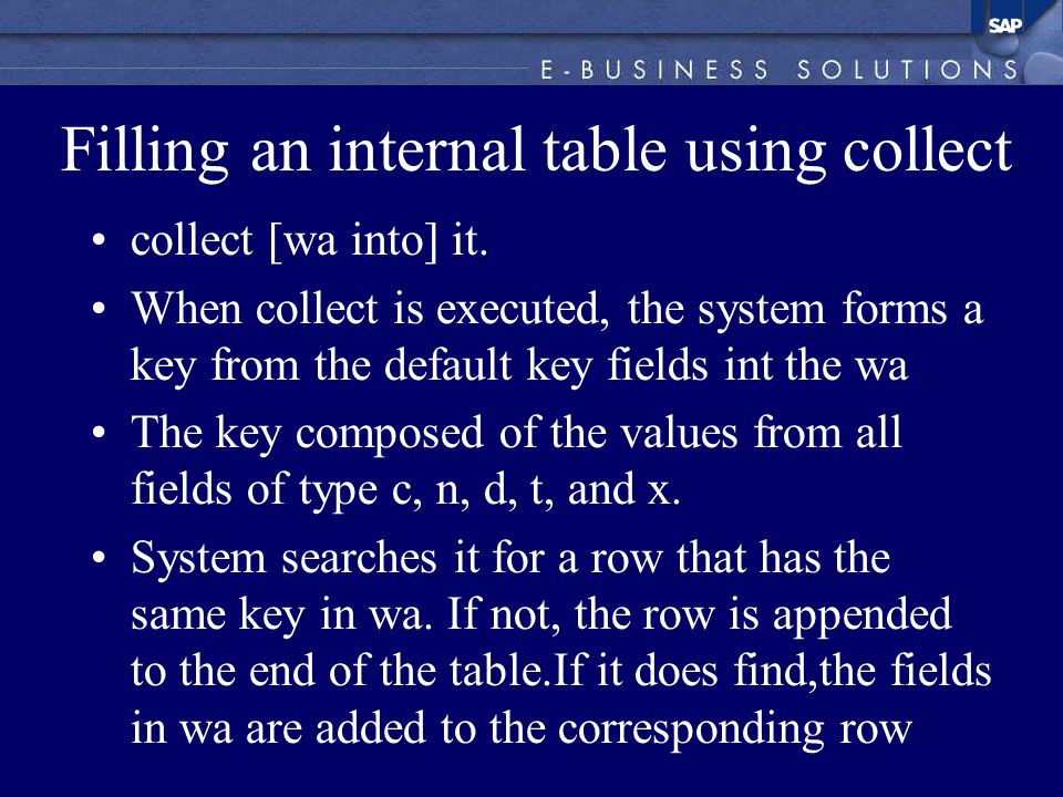 Filling an internal table using collect collect [wa into] it.