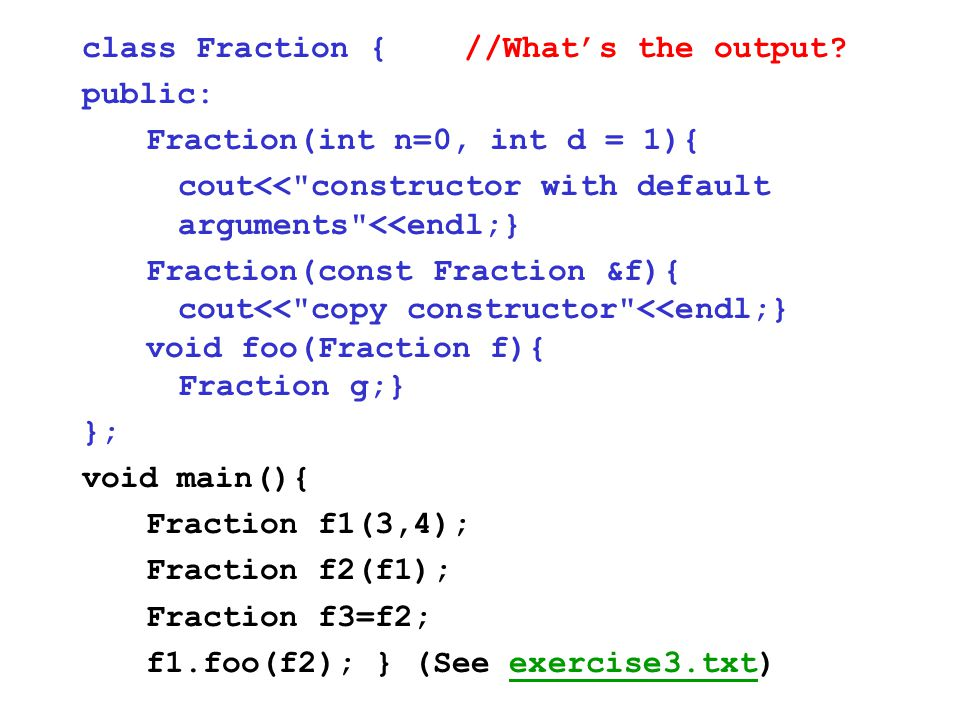 class Fraction { //What's the output? public: Fraction(int n=0, int d = 1){ cout<<