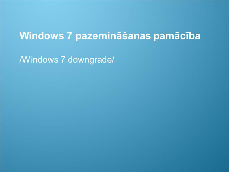 1 Windows 7 pazemināšanas pamācība /Windows 7 downgrade/