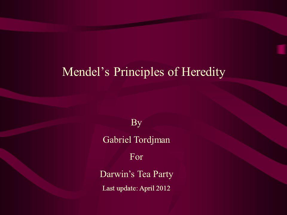 Mendel's Principles of Heredity By Gabriel Tordjman For Darwin's Tea Party Last update: April 2012