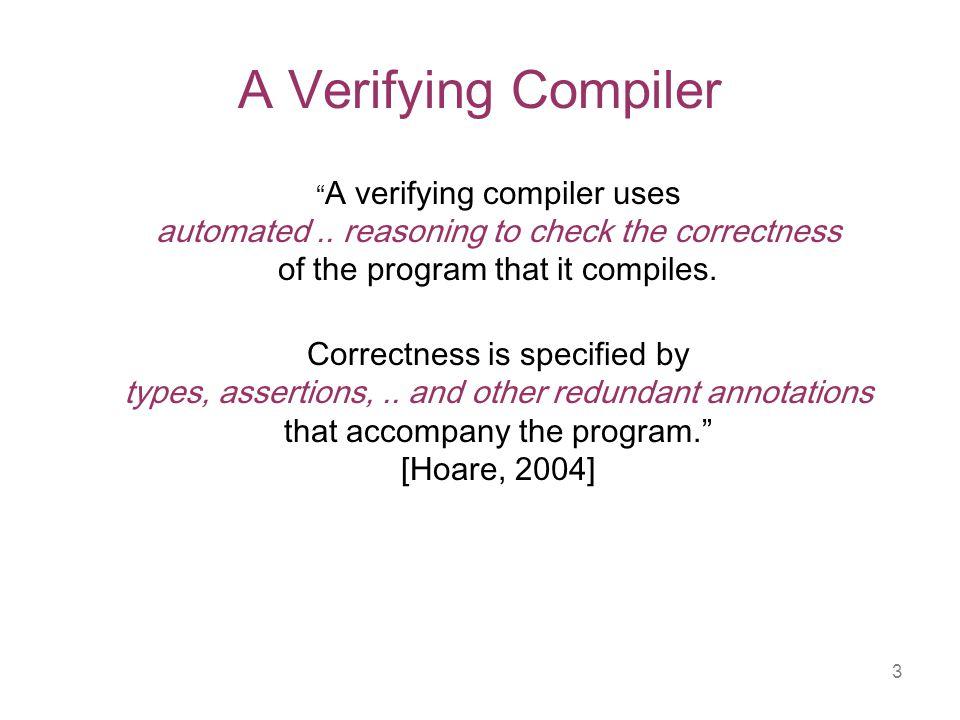 3 A Verifying Compiler A verifying compiler uses automated..