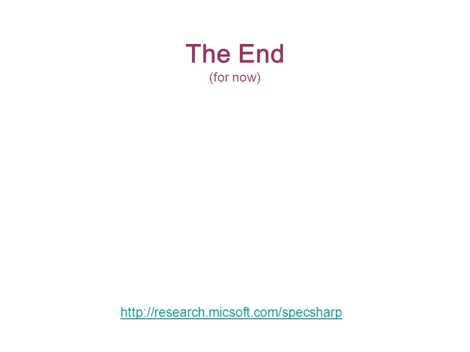 The End (for now) http://research.micsoft.com/specsharp