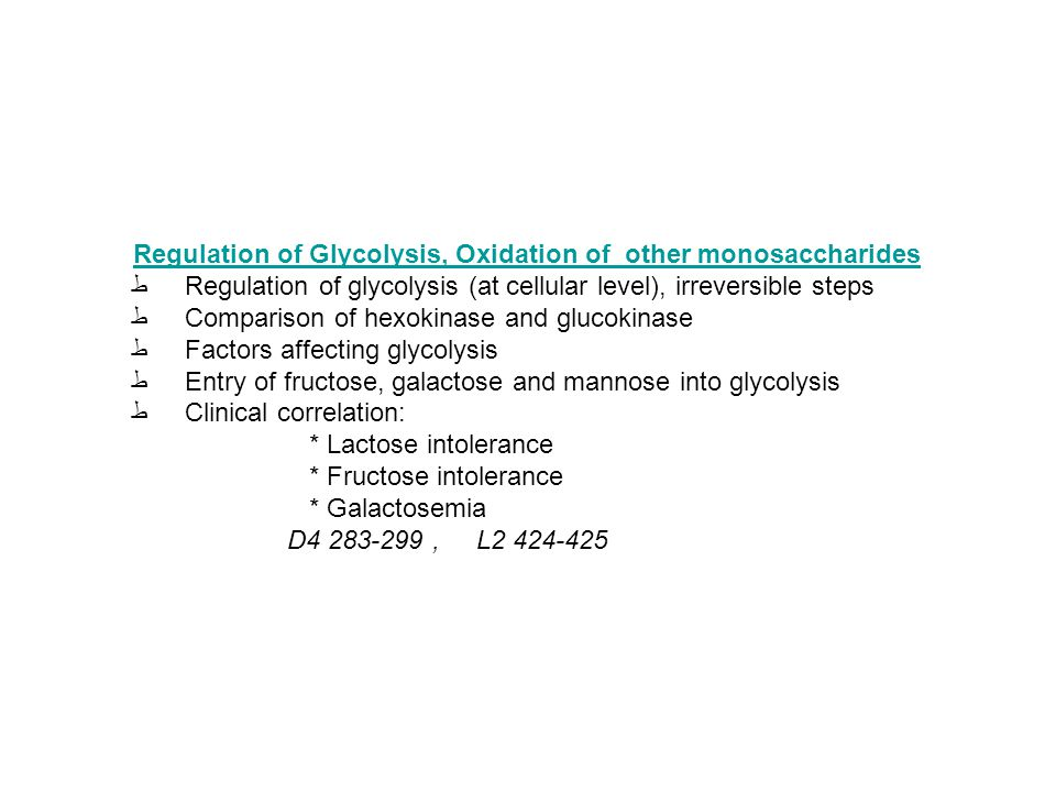 Regulation of Glycolysis, Oxidation of other monosaccharides ط Regulation of glycolysis (at cellular level), irreversible steps ط Comparison of hexoki