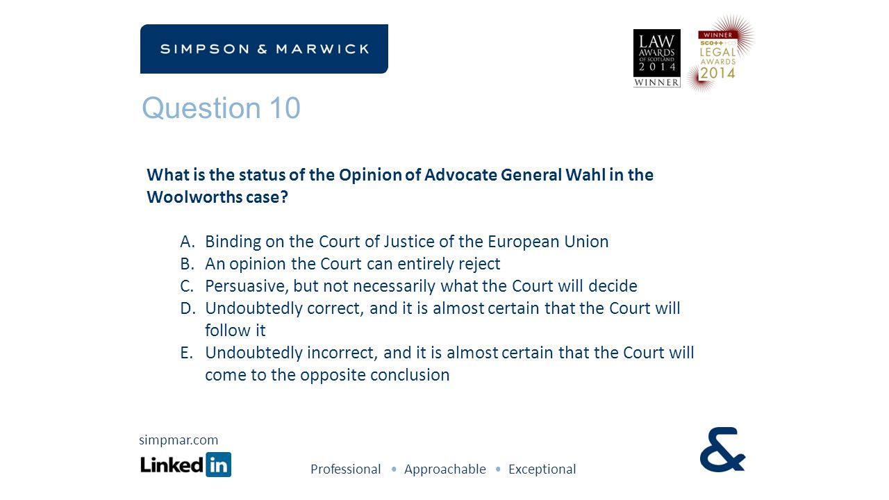 Question 10 What is the status of the Opinion of Advocate General Wahl in the Woolworths case? A.Binding on the Court of Justice of the European Union