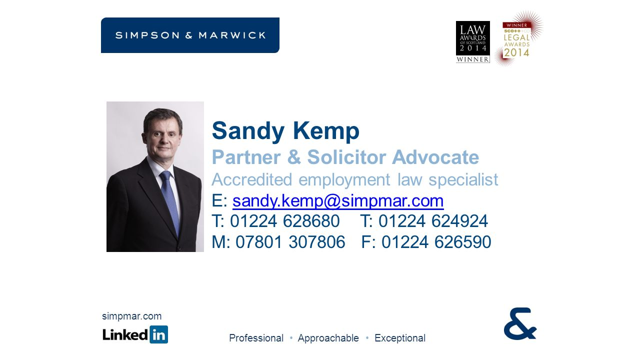 Sandy Kemp Partner & Solicitor Advocate Accredited employment law specialist E: sandy.kemp@simpmar.comsandy.kemp@simpmar.com T: 01224 628680 T: 01224