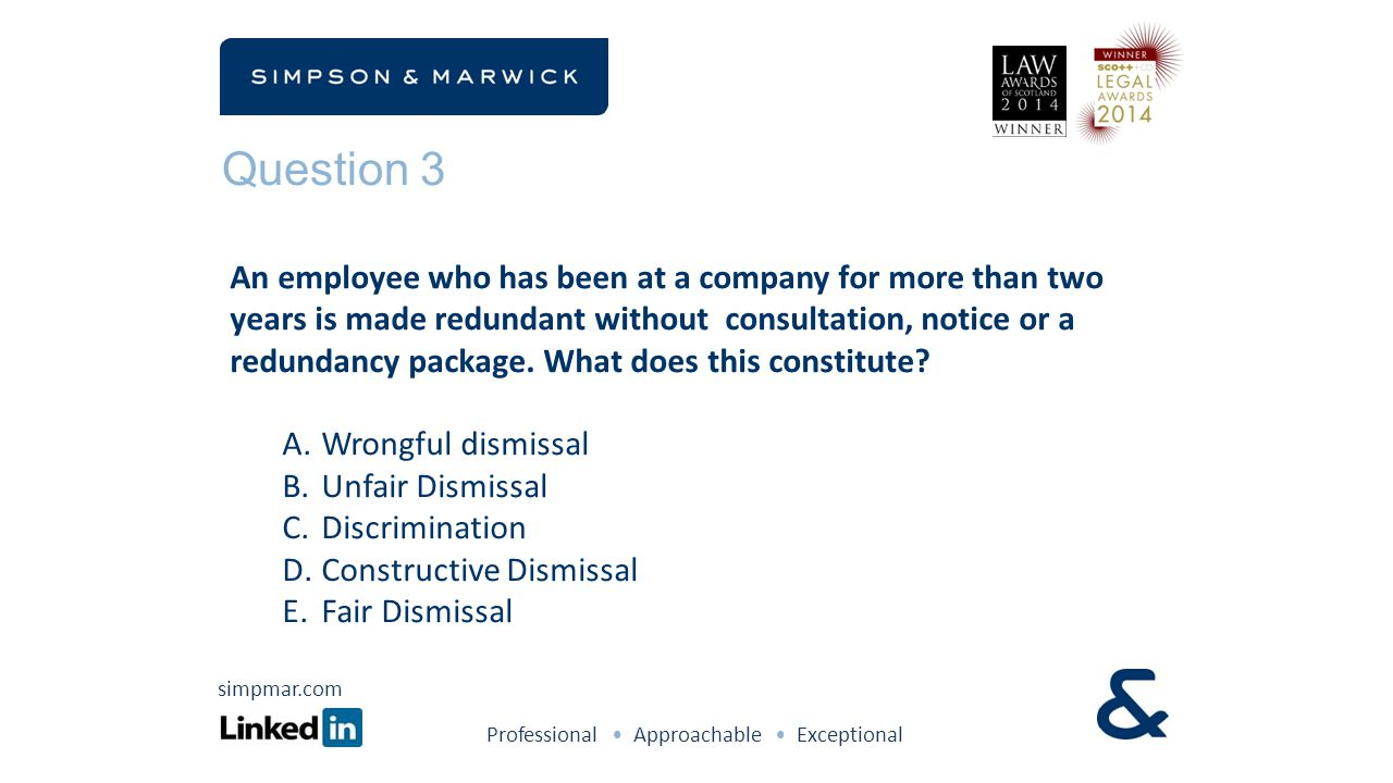 Question 3 An employee who has been at a company for more than two years is made redundant without consultation, notice or a redundancy package. What