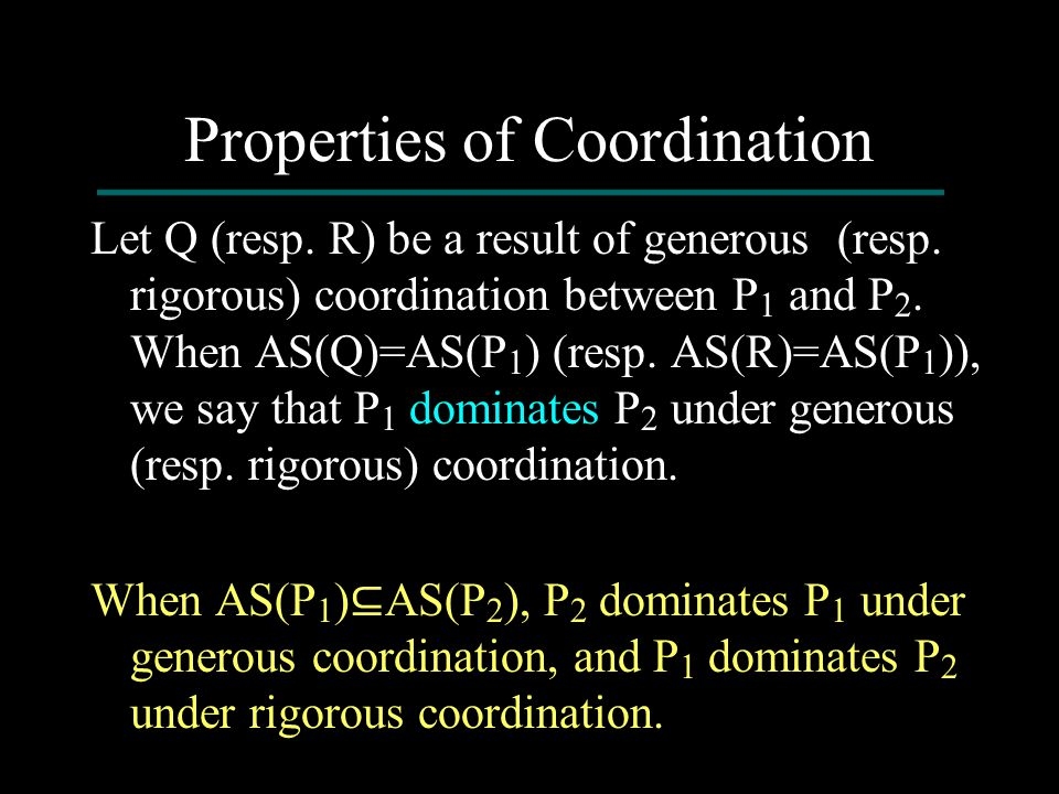 Properties of Coordination Let Q (resp. R) be a result of generous (resp. rigorous) coordination between P 1 and P 2. When AS(Q)=AS(P 1 ) (resp. AS(R)