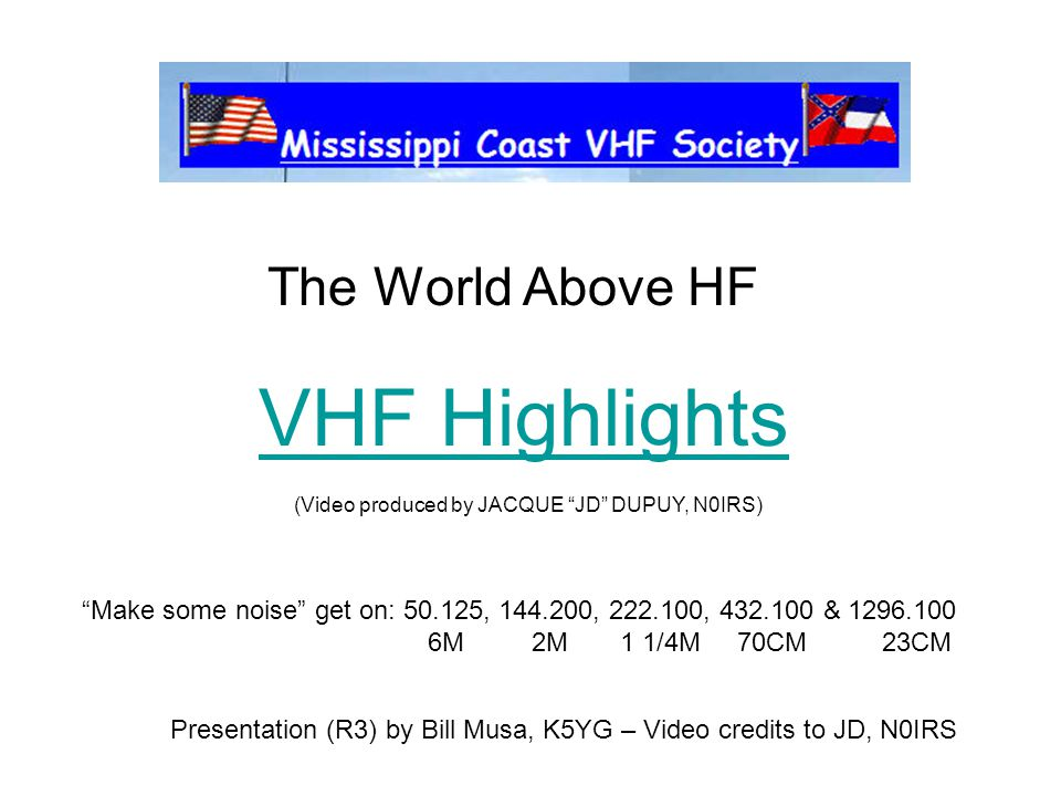 "VHF Highlights The World Above HF ""Make some noise"" get on: 50.125, 144.200, 222.100, 432.100 & 1296.100 6M 2M 1 1/4M 70CM 23CM Presentation (R3) by B"