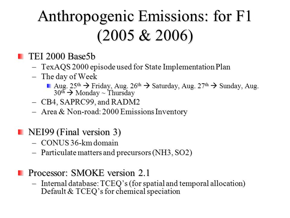Anthropogenic Emissions: for F1 (2005 & 2006) TEI 2000 Base5b –TexAQS 2000 episode used for State Implementation Plan –The day of Week Aug.