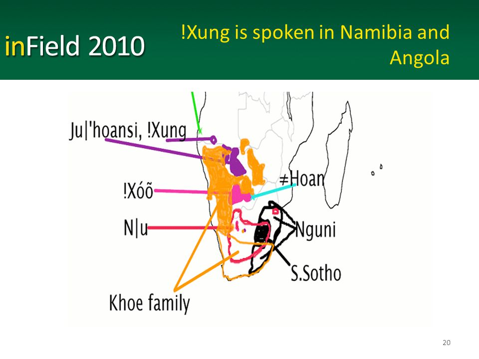 !Xung is spoken in Namibia and Angola 20