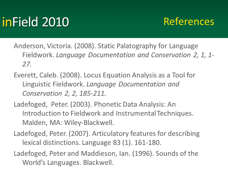 References Anderson, Victoria. (2008). Static Palatography for Language Fieldwork.