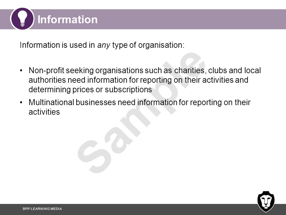 BPP LEARNING MEDIA Sample Information Information is used in any type of organisation: Non-profit seeking organisations such as charities, clubs and l
