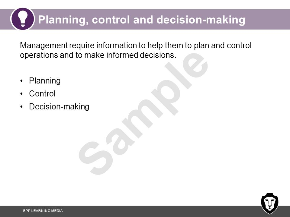 BPP LEARNING MEDIA Sample Planning, control and decision-making Management require information to help them to plan and control operations and to make