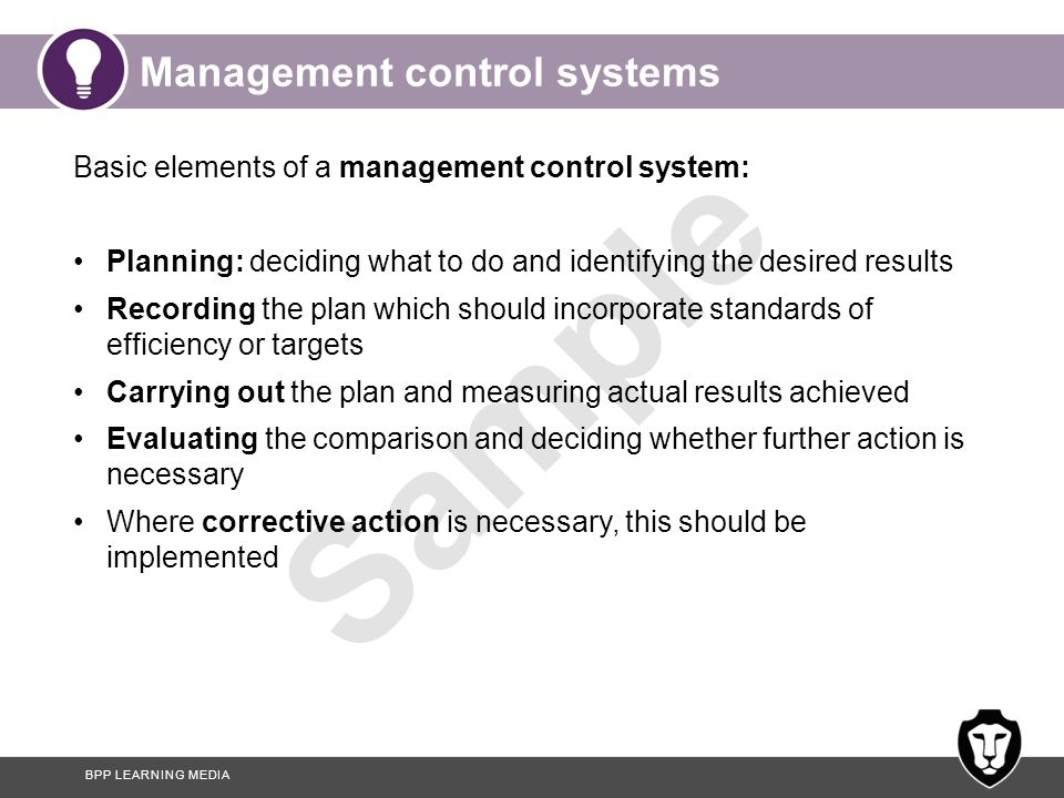 BPP LEARNING MEDIA Sample Management control systems Basic elements of a management control system: Planning: deciding what to do and identifying the
