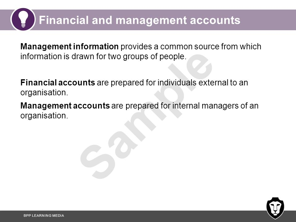 BPP LEARNING MEDIA Sample Financial and management accounts Management information provides a common source from which information is drawn for two gr