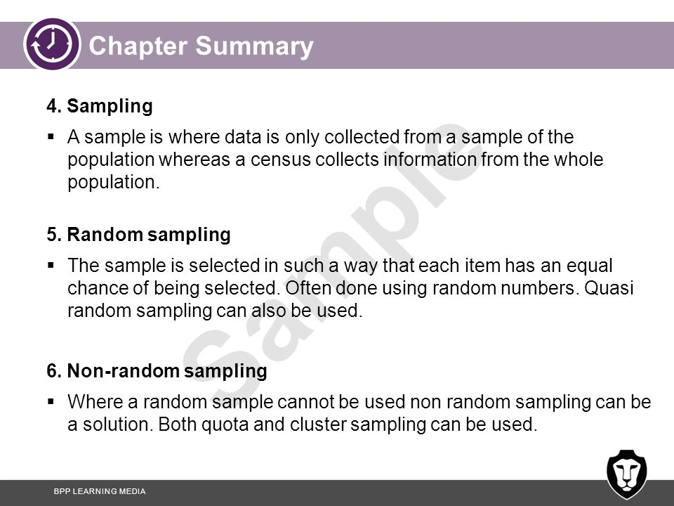 BPP LEARNING MEDIA Sample Chapter Summary 4. Sampling  A sample is where data is only collected from a sample of the population whereas a census coll