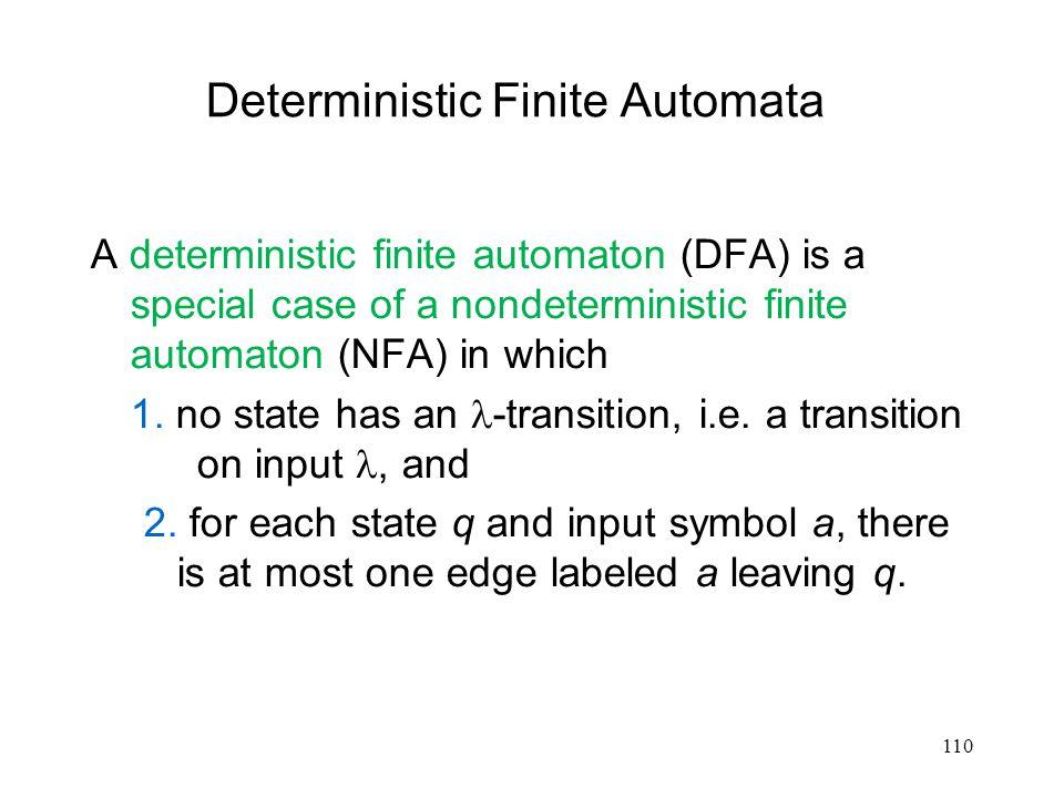 110 Deterministic Finite Automata A deterministic finite automaton (DFA) is a special case of a nondeterministic finite automaton (NFA) in which 1. no