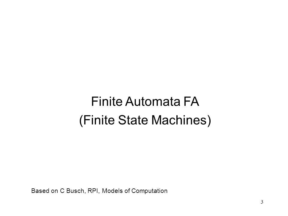 3 Finite Automata FA (Finite State Machines) Based on C Busch, RPI, Models of Computation