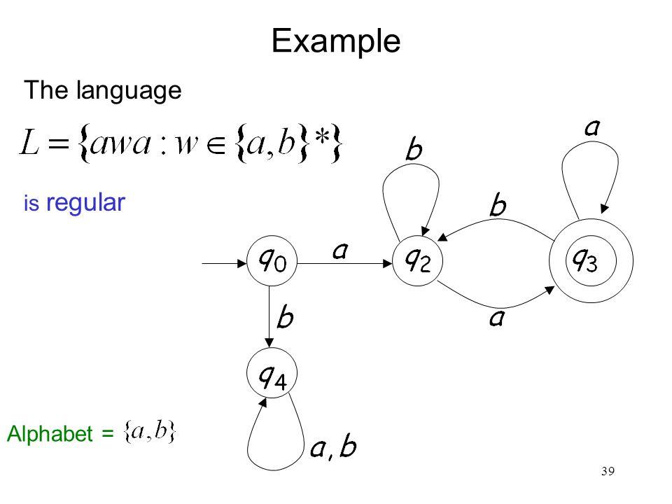 39 Example is regular The language Alphabet =