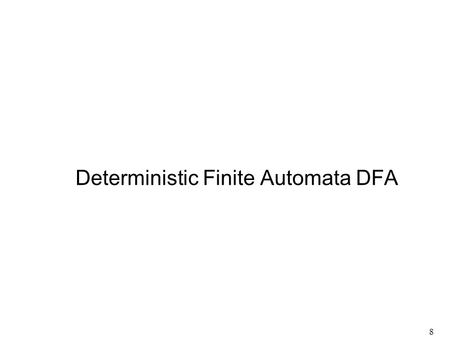 9 Deterministic there is no element of choice Finite only a finite number of states and arcs Acceptors produce only a yes/no answer DFA