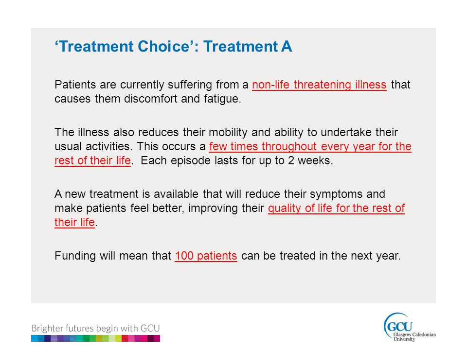 'Treatment Choice': Treatment A Patients are currently suffering from a non-life threatening illness that causes them discomfort and fatigue.