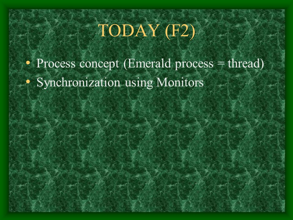 TODAY (F2) Process concept (Emerald process = thread) Synchronization using Monitors