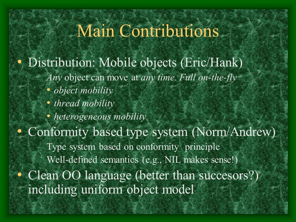 Main Contributions Distribution: Mobile objects (Eric/Hank) Any object can move at any time. Full on-the-fly object mobility thread mobility heterogen