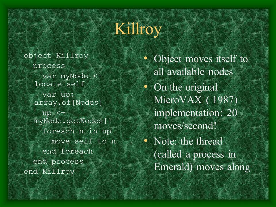 Killroy object Killroy process var myNode <- locate self var up: array.of[Nodes] up <- myNode.getNodes[] foreach n in up move self to n end foreach en