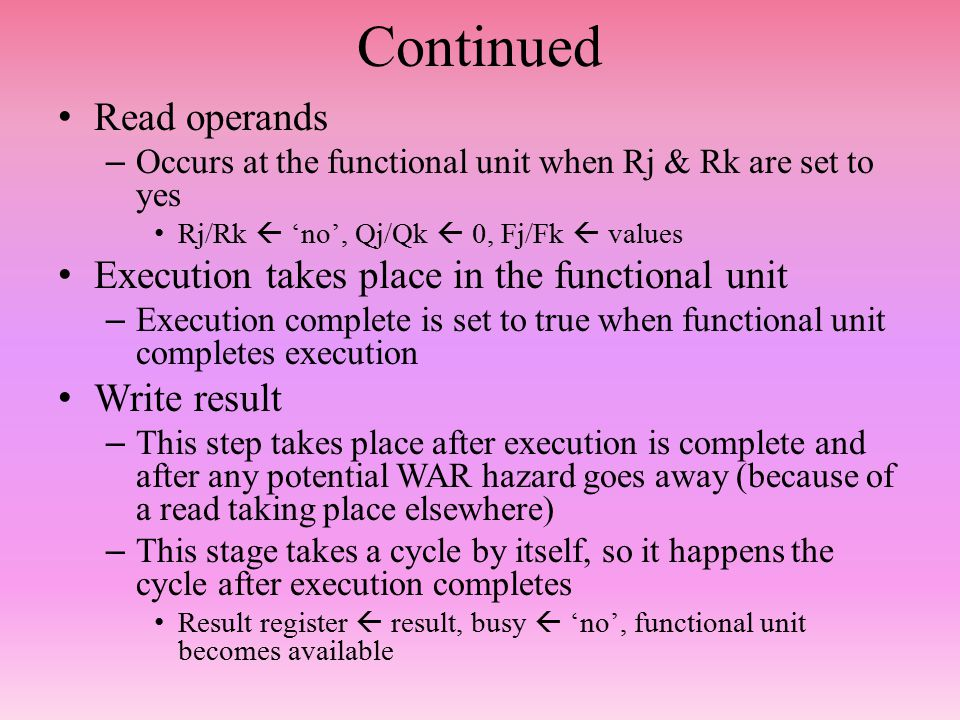Example Given the code under the instruction list with the following assumptions: Execution time in cycles: Add = 2 Multiply = 10 Divide = 40 Register write and register read of same register occur in separate cycles Only 1 FU can read operands at a time FUs: 1 int unit, 1 FP div, 2 FP Mult, 1 FP adder