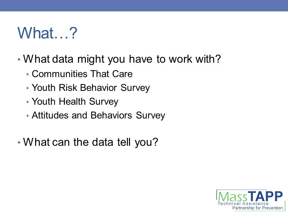 What…. What data might you have to work with.