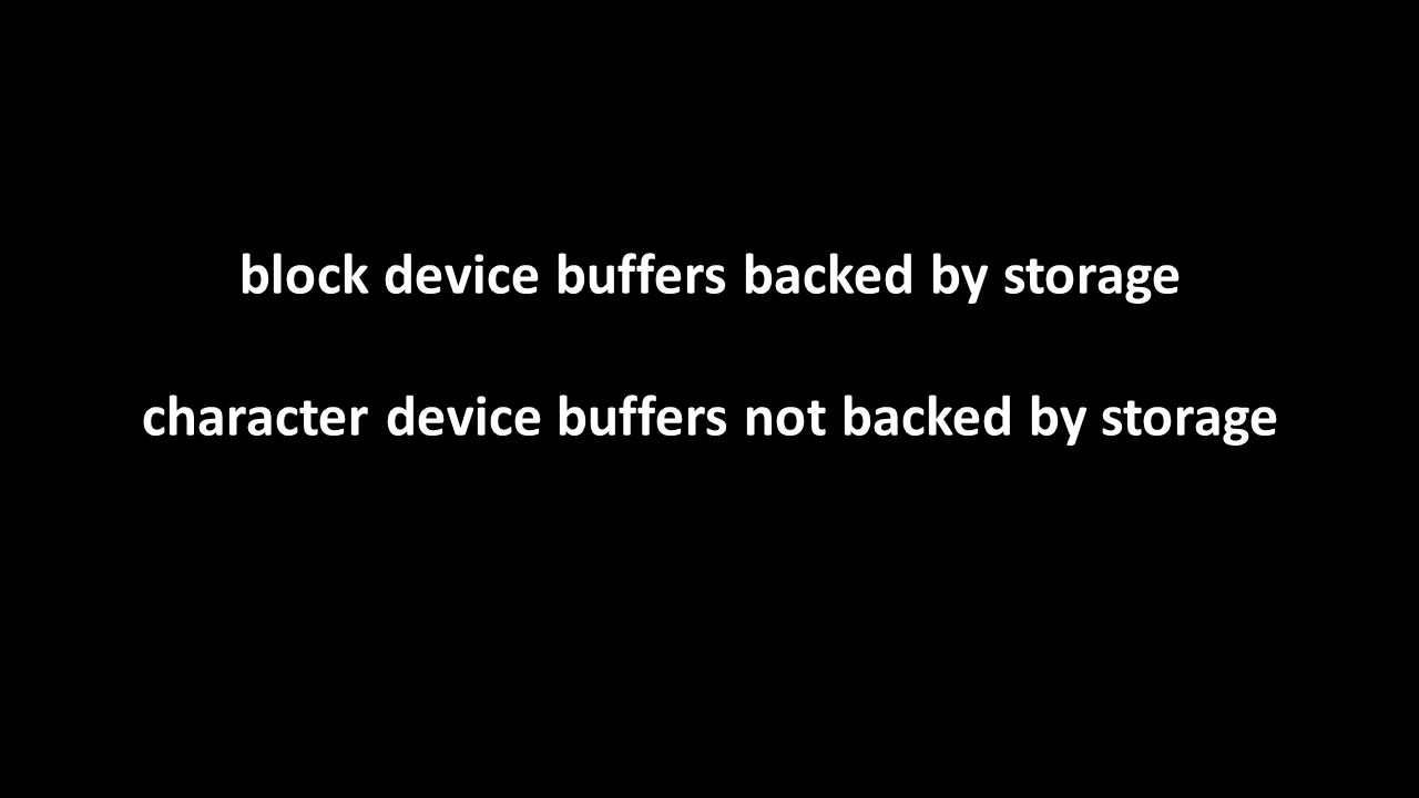 block device buffers backed by storage character device buffers not backed by storage