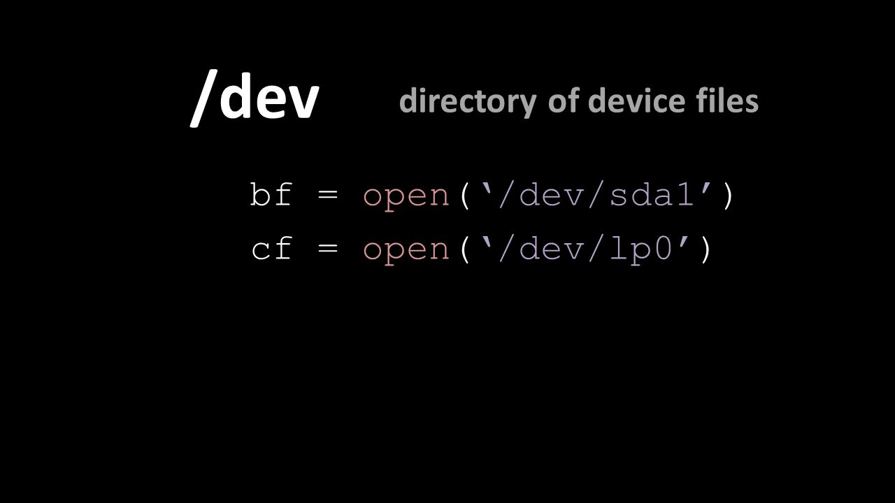 /dev bf = open('/dev/sda1') cf = open('/dev/lp0') directory of device files