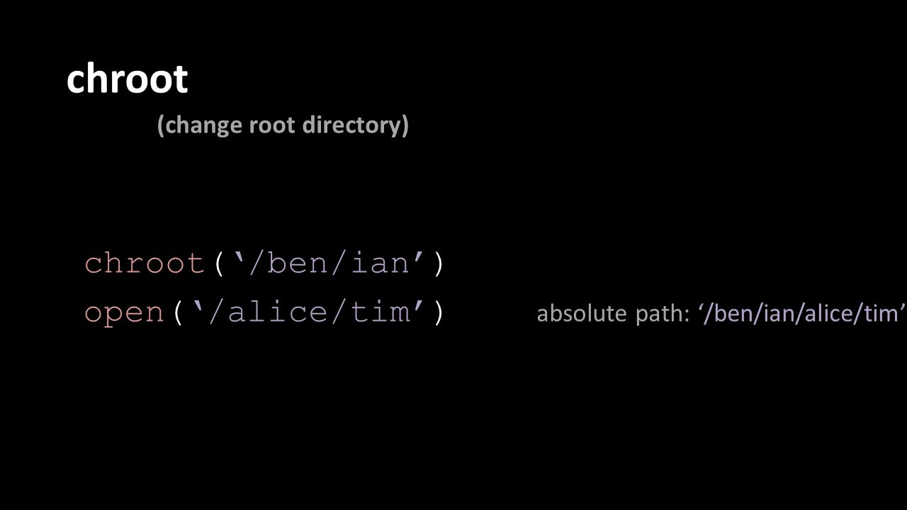 chroot (change root directory) chroot('/ben/ian') open('/alice/tim') absolute path: '/ben/ian/alice/tim'