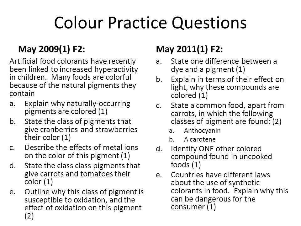 Colour Practice Questions May 2009(1) F2: Artificial food colorants have recently been linked to increased hyperactivity in children.