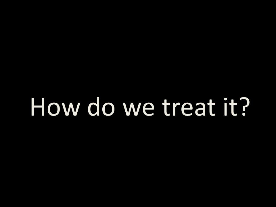 How do we treat it
