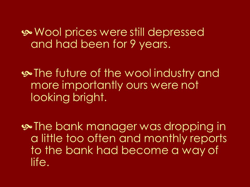  Wool prices were still depressed and had been for 9 years.