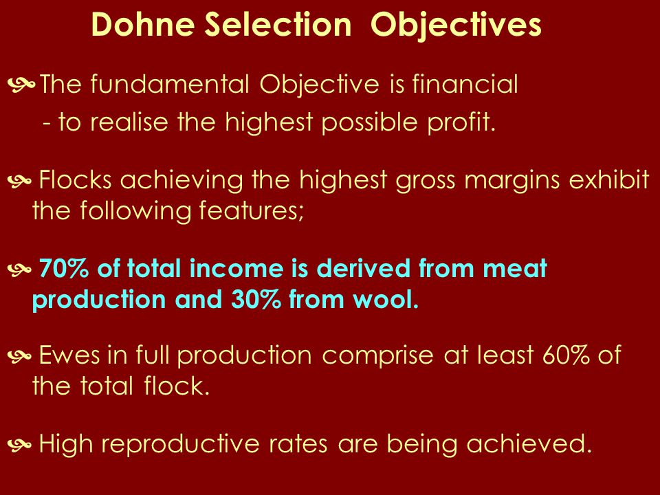Dohne Selection Objectives  The fundamental Objective is financial - to realise the highest possible profit.