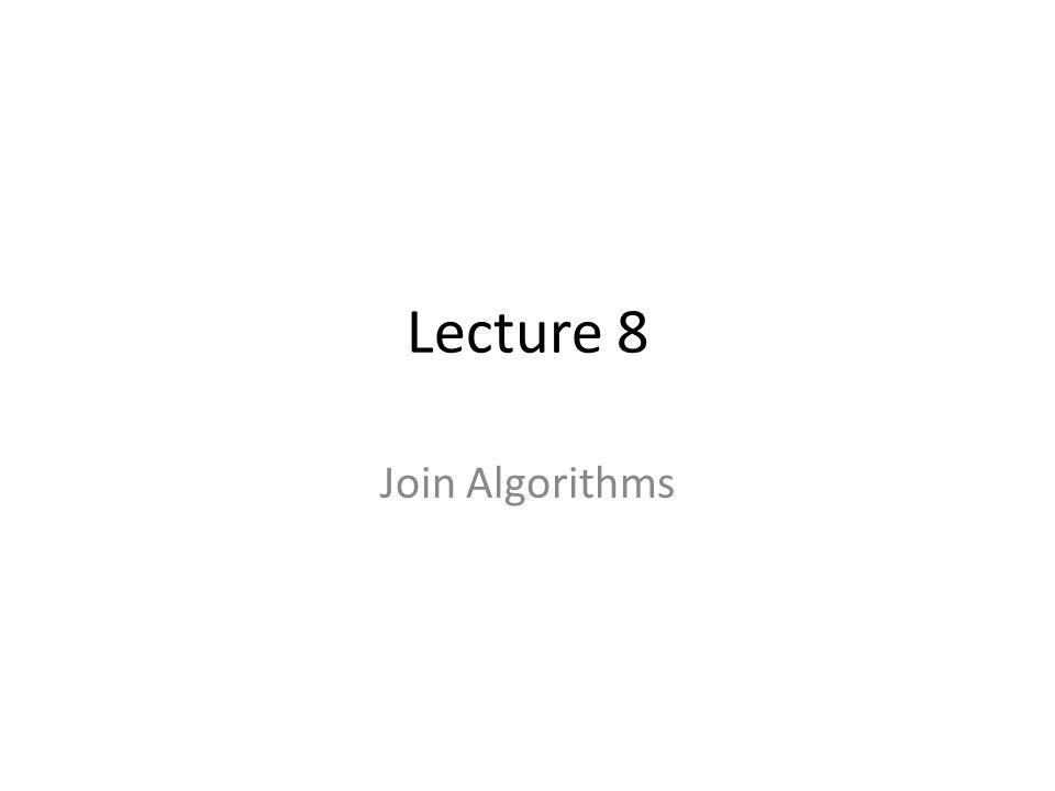 Lecture 8 Join Algorithms