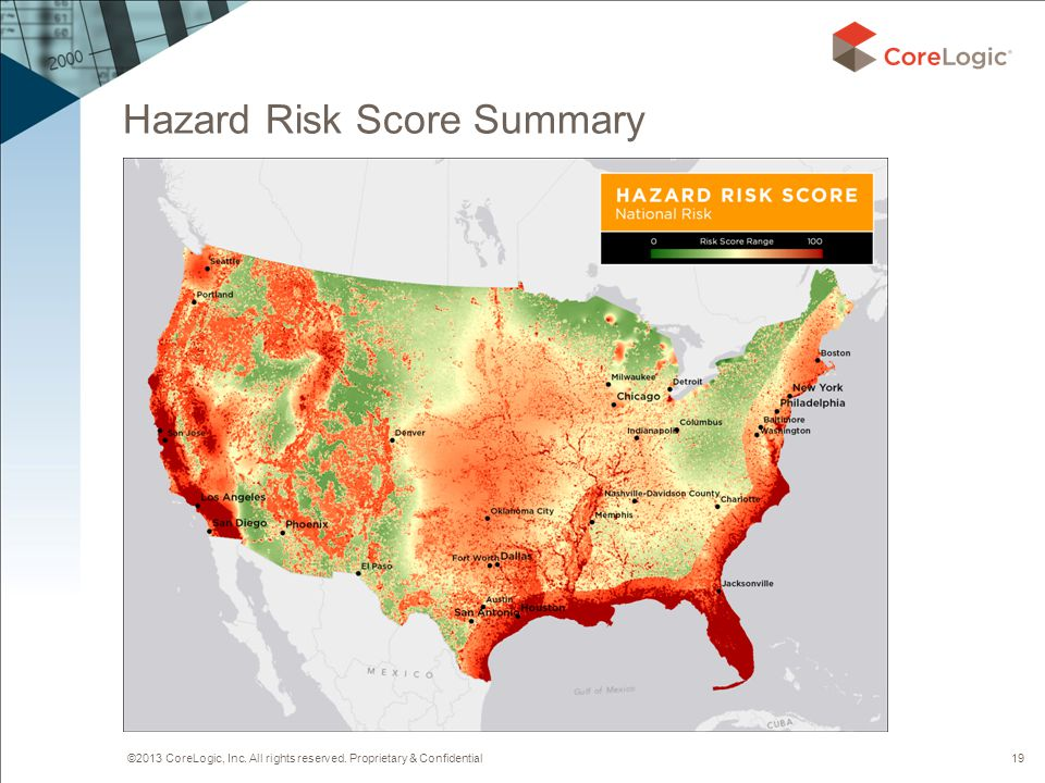 ©2013 CoreLogic, Inc. All rights reserved. Proprietary & Confidential Hazard Risk Score Summary 19