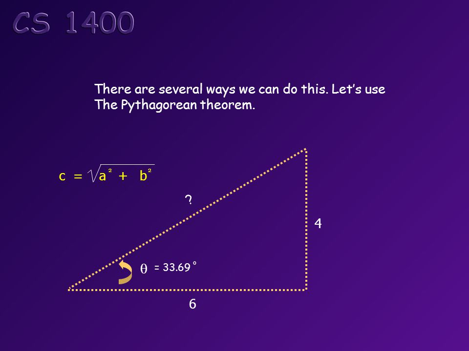 6 4 There are several ways we can do this. Let's use The Pythagorean theorem.