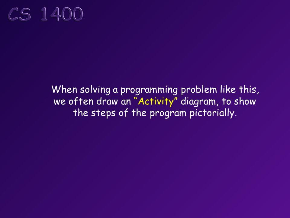 When solving a programming problem like this, we often draw an Activity diagram, to show the steps of the program pictorially.